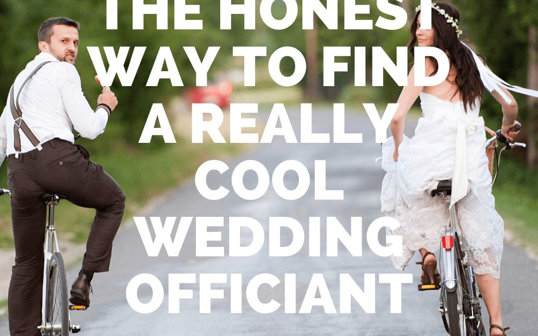 The Honest Way to Find a Really Cool Wedding Officiant